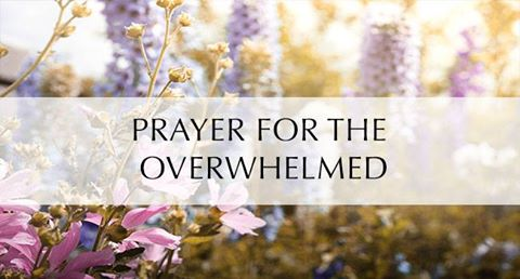 Prayer For The Overwhelmed