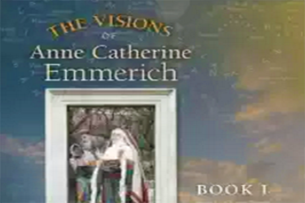 The Visions of Anne Catherine Emmerich
